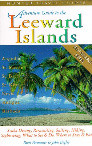 Adventure Guide to the Leeward Islands: Anguilla, St. Martin, St. Barts, St. Kitts & Nevis, ...