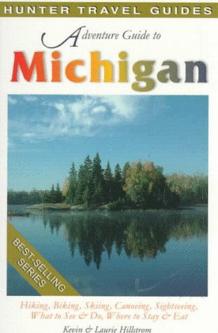 Adventure Guide to Michigan (Adventure Guide Series): Hillstrom, Kevin; Hillstrom,