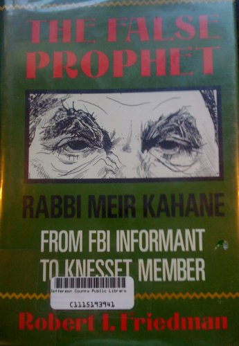 9781556520785: The False Prophet: Rabbi Meir Kahane--From FBI Informant to Knesset Member