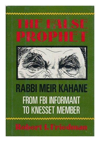 The False Prophet: Rabbi Meir Kahane, From FBI Informant to Knesset Member: Friedman, Robert I.