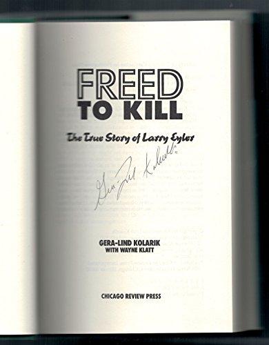 Freed to Kill: The True Story of Larry Eyler.: KOLARIK, Gera-Lind.