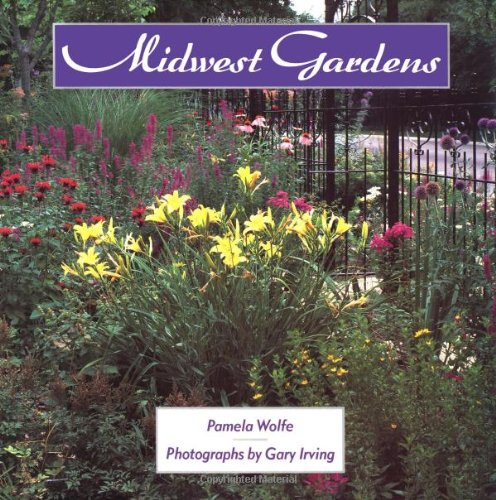 Midwest Gardens: Wolfe, Pamela; photos by Gary Irving