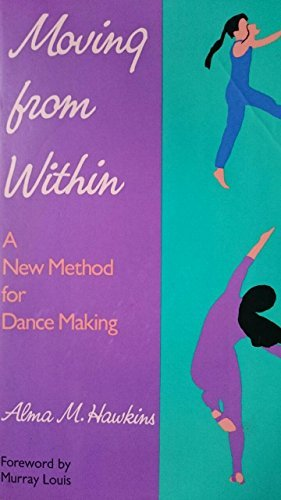 9781556521393: Moving from Within: A New Method for Dance Making