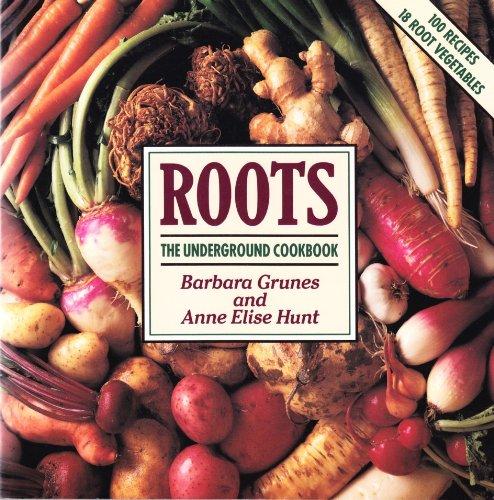 Roots: The Underground Cookbook: Grunes, Barbara; Hunt,