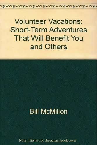 Volunteer vacations: Short-term adventures that will benefit you and others (Volunteer Vacations): ...