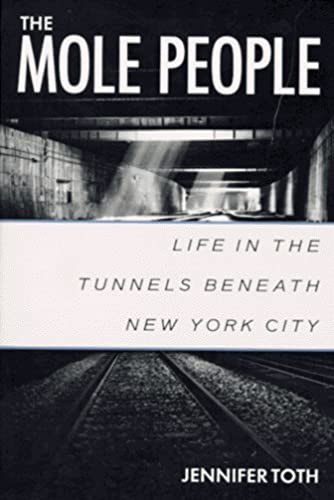 The Mole People: Life in the Tunnels Beneath New York City: Toth, Jennifer