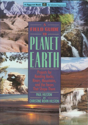 9781556521980: A Field Guide to the Planet Earth: Projects for Reading Rocks, Rivers, Mountains, and the Forces That Shape Them (A Ziggurat Book for Talented Begin)
