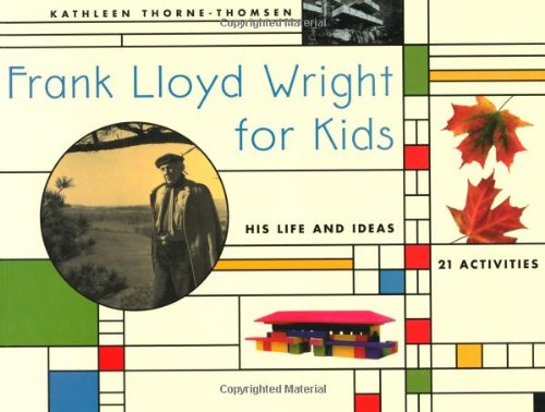 9781556522079: Frank Lloyd Wright for Kids: His Life and Ideas, 21 Activites (For Kids series)