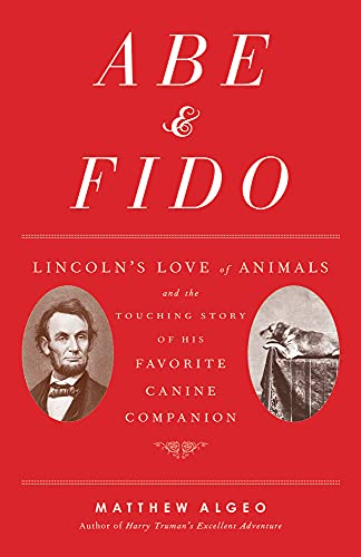 Abe & Fido: Lincoln's Love of Animals and the Touching Story of His Favorite Canine ...