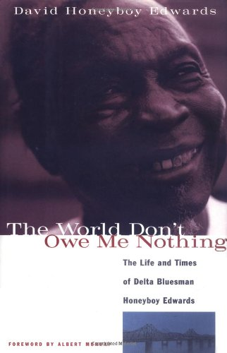 THE WORLD DON'T OWE ME NOTHING; The life and times of Delta bluesman . As told to Janis Martinson...