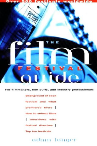 9781556522857: The Film Festival Guide: For Filmmakers, Film Buffs, and Industry Professionals