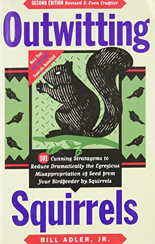 9781556523021: Outwitting Squirrels: 101 Cunning Stratagems to Reduce Dramatically the Egregious Misappropriation of Seed from Your Birdfeeder by Squirrels