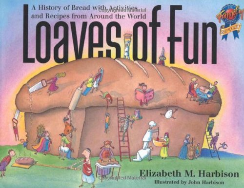 9781556523113: Loaves of Fun: A History of Bread with Activities and Recipes from Around the World