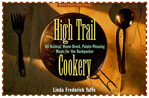High Trail Cookery: All-Natural, Home-Dried, Palate-Pleasing Meals for the Backpacker (Revised): ...