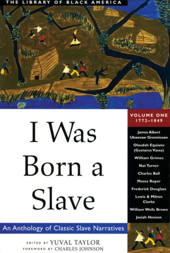 I Was Born a Slave: An Anthology of Classic Slave Narratives: 1772-1849 (The Library of Black ...