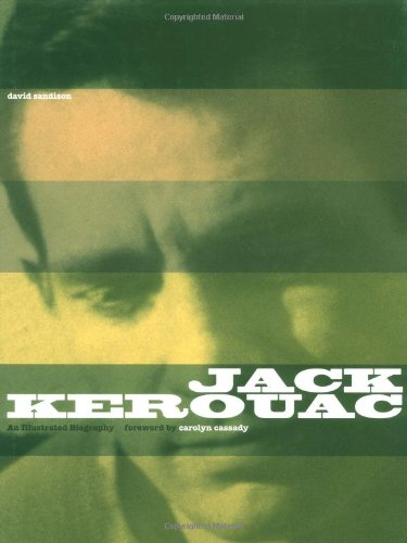 Jack Kerouac: An Illustrated Biography: Sandison, David