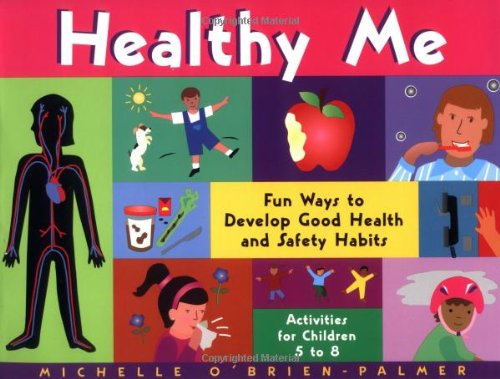 Healthy Me: Fun Ways to Develop Good Health and Safety Habits (1556523599) by Michelle O'Brien-Palmer