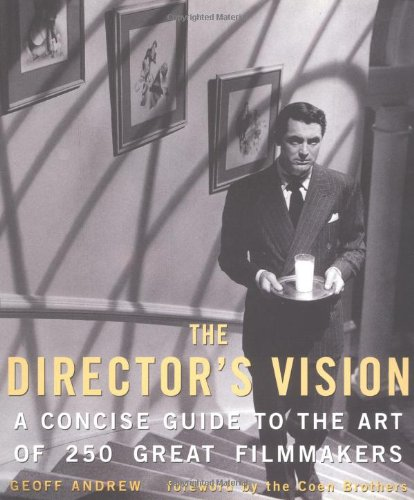 The Director's Vision: A Concise Guide to the Art of 250 Great Filmmakers: Andrew, Geoff