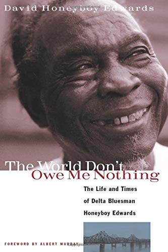 9781556523687: The World Don't Owe Me Nothing: The Life and Times of Delta Bluesman Honeyboy Edwards
