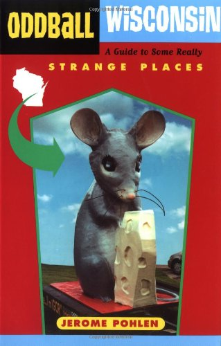 9781556523762: Oddball Wisconsin: A Guide to Some Really Strange Places (Oddball series)