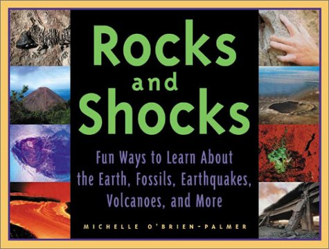 Rocks and Shocks: Fun Ways to Learn About the Earth, Fossils, Earthquakes, Volcanoes and More (1556523793) by Michelle O'Brien-Palmer