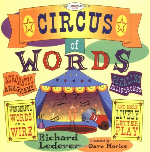 The Circus of Words: Acrobatic Anagrams, Parading Palindromes, Wonderful Words on a Wire, and Mor...