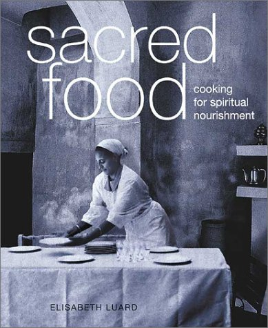 Sacred Food: Cooking for Spiritual Nourishment: Luard, Elisabeth