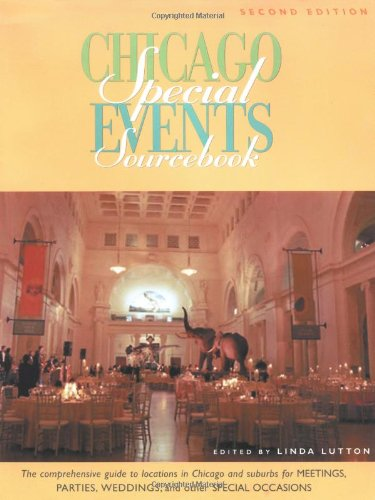 Chicago Special Events Sourcebook: The Comprehensive Guide to Locations in Chicago and Suburbs for ...