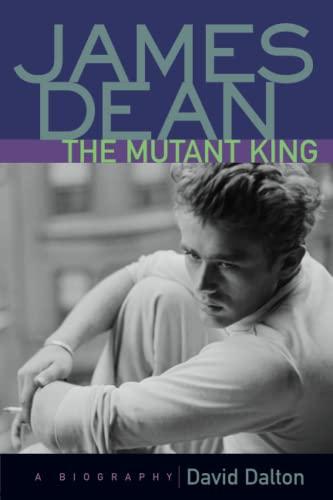 James Dean: The Mutant King: A Biography: David Dalton