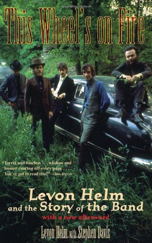 9781556524059: This Wheel's on Fire: Levon Helm and the Story of the Band