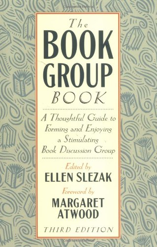9781556524127: The Book Group Book: A Thoughtful Guide to Forming and Enjoying a Stimulating Book Discussion Group