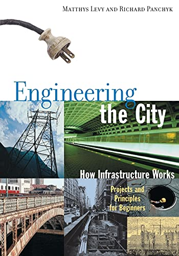 9781556524196: Engineering the City: How Infrastructure Works - Projects and Principles for Beginners