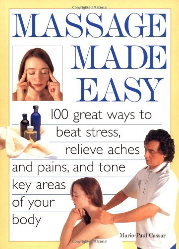 9781556524226: Massage Made Easy: 100 Great Ways to Beat Stress, Relieve Aches & Pains, & Tone Key Areas of Your Body