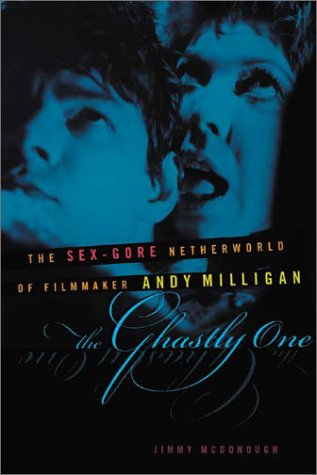 9781556524264: The Ghastly One: The Sex-Gore Netherworld of Filmmaker Andy Miligan