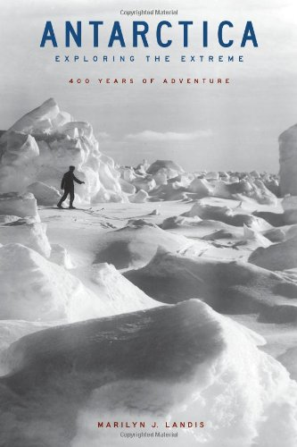 Antarctica: Exploring the Extreme 400 Years of Adventure (Inscribed By Author): Landis, Marilyn J.