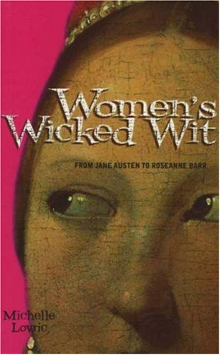 Women's Wicked Wit: From Jane Austen to Rosanne Barr (155652451X) by Michelle Lovric
