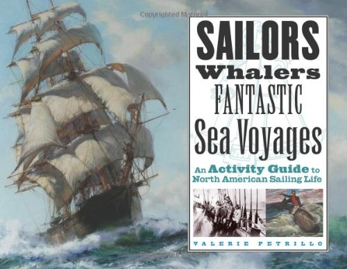 Sailors, Whalers, Fantastic Sea Voyages: An Activity Guide to North American Sailing Life: Valerie ...