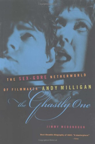 9781556524950: The Ghastly One: The Sex-Gore Netherworld of Filmmaker Andy Milligan