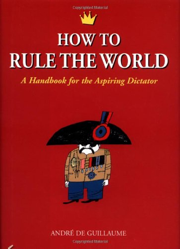 9781556524974: How to Rule the World: A Handbook for the Aspiring Dictator