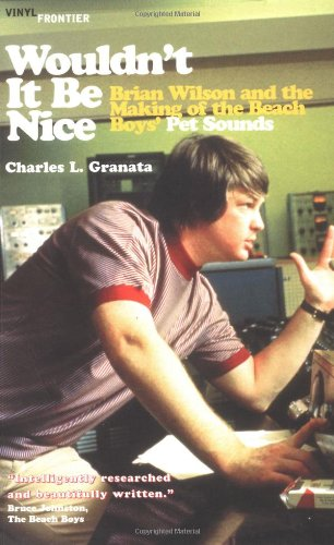 Wouldn't It Be Nice: Brian Wilson and: Granata, Charles L.