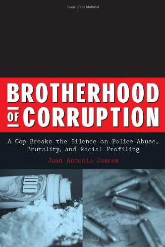 9781556525360: Brotherhood of Corruption: A Cop Breaks the Silence on Police Abuse, Brutality, and Racial Profiling