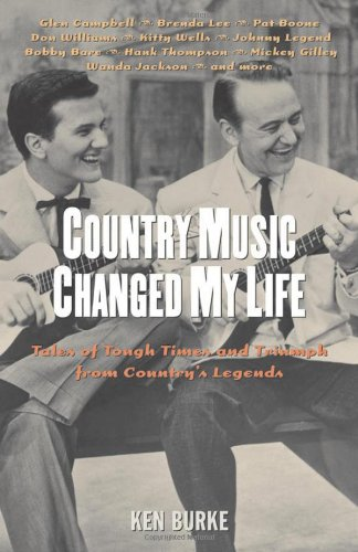 Country Music Changed My Life: Tales of Tough Times and Triumph from Country's Legends: Burke,...
