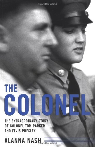 9781556525469: The Colonel: The Extraordinary Story of Colonel Tom Parker and Elvis Presley