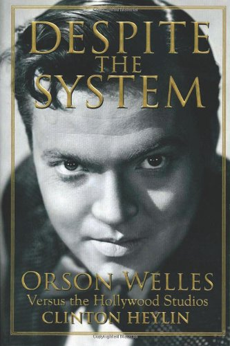 Despite the System: Orson Welles Versus the Hollywood Studios (Cappella Books) (1556525478) by Clinton Heylin