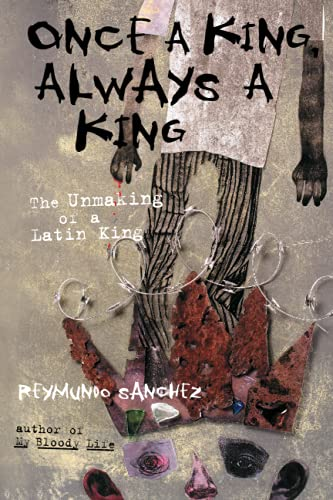 Once a King, Always a King: The Unmaking of a Latin King: Sanchez, Reymundo