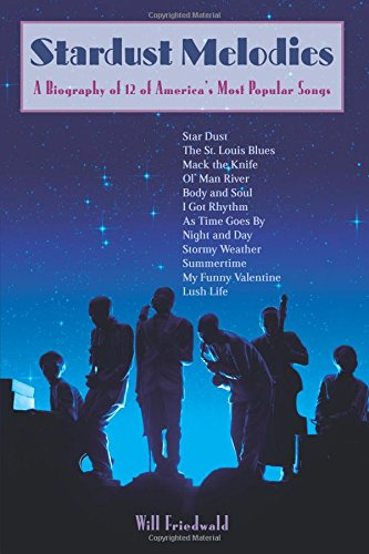 Stardust Melodies: A Biography of 12 of: Will Friedwald