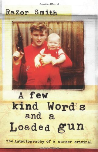 9781556525711: A Few Kind Words and a Loaded Gun: The Autobiography of a Career Criminal
