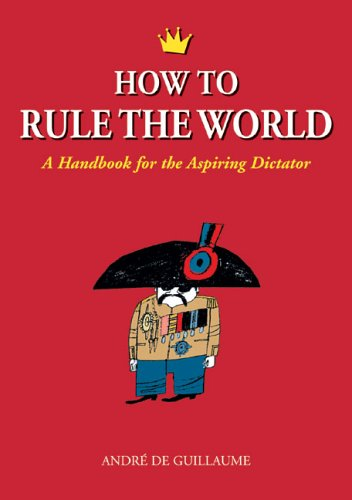 9781556525872: How to Rule the World: A Handbook for the Aspiring Dictator