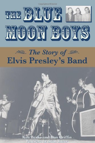 THE BLUE MOON BOYS. The Story of Elvis Presley?s Band.