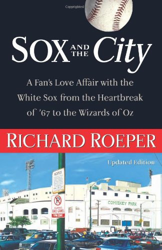 9781556526503: Sox and the City: A Fan's Love Affair with the White Sox from the Heartbreak of '67 to the Wizards of Oz
